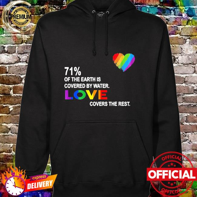 71% of the earth is covered by water love covers the rest hoodie