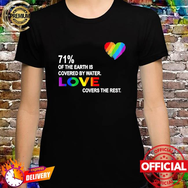 71% of the earth is covered by water love covers the rest shirt