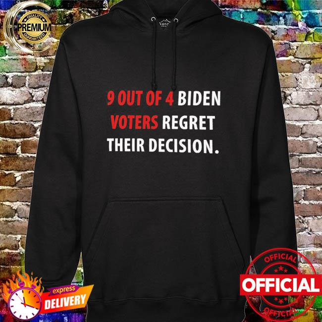 9 out of 4 biden voters regret their decision anti biden t-s hoodie