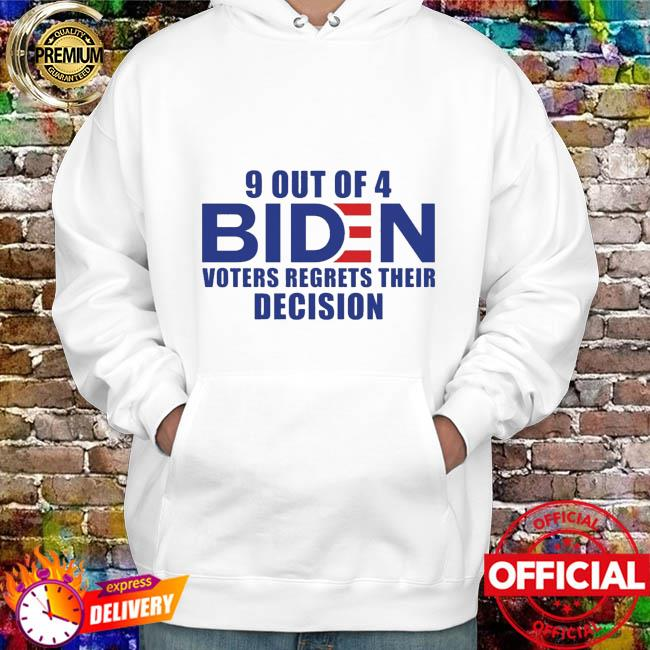 9 out of 4 biden voters regrets their decision hoodie