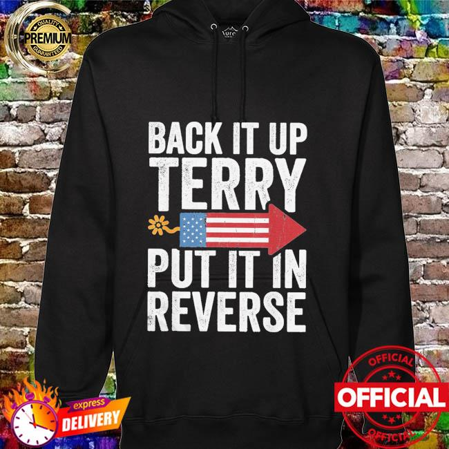 Back it up terry put it in reverse hoodie