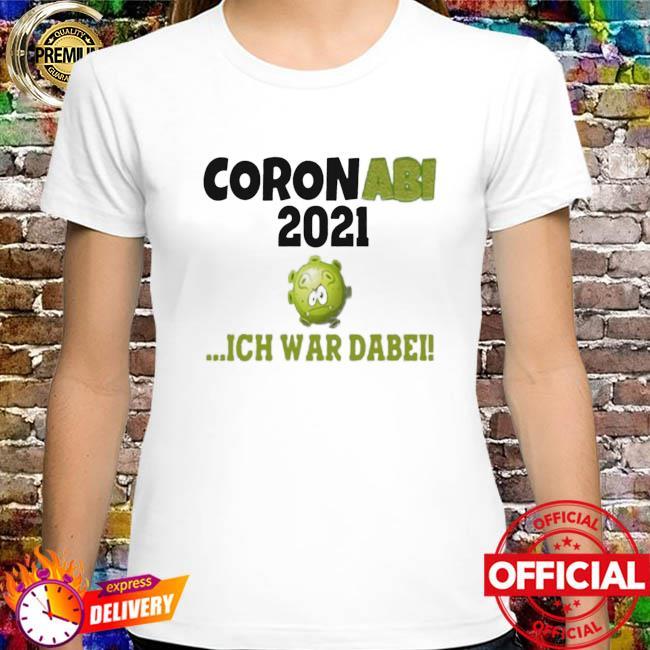 Corona abi 2021 ich war dabe shirt