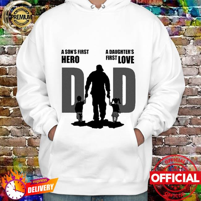 Dad a sons first hero a daughters first love father day 2021 hoodie