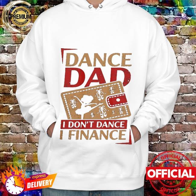 Dance dad I don't dance I financer hoodie