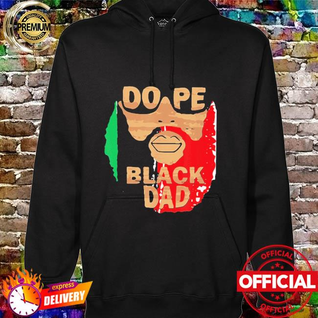 Dope black dad black fathers matter unapologetically dope hoodie