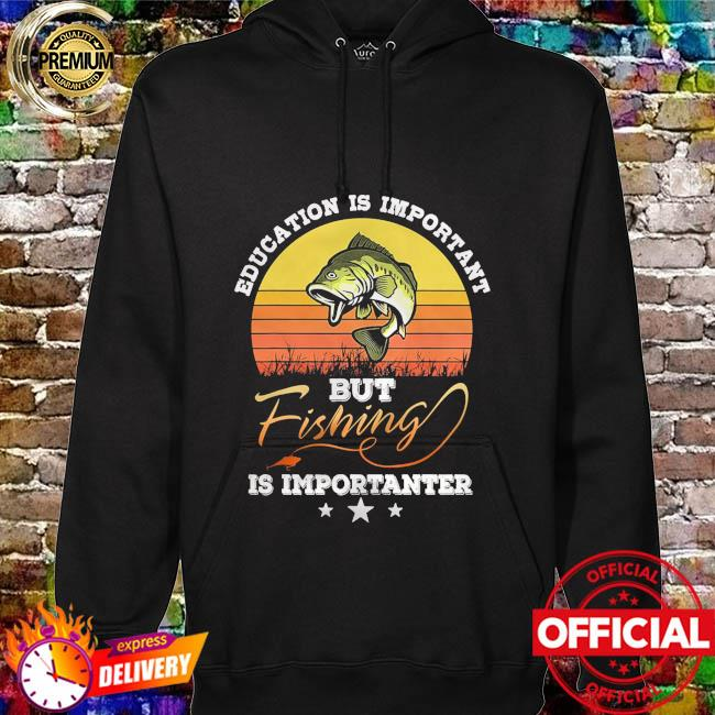 Education is important but fishing is importanter vintage hoodie
