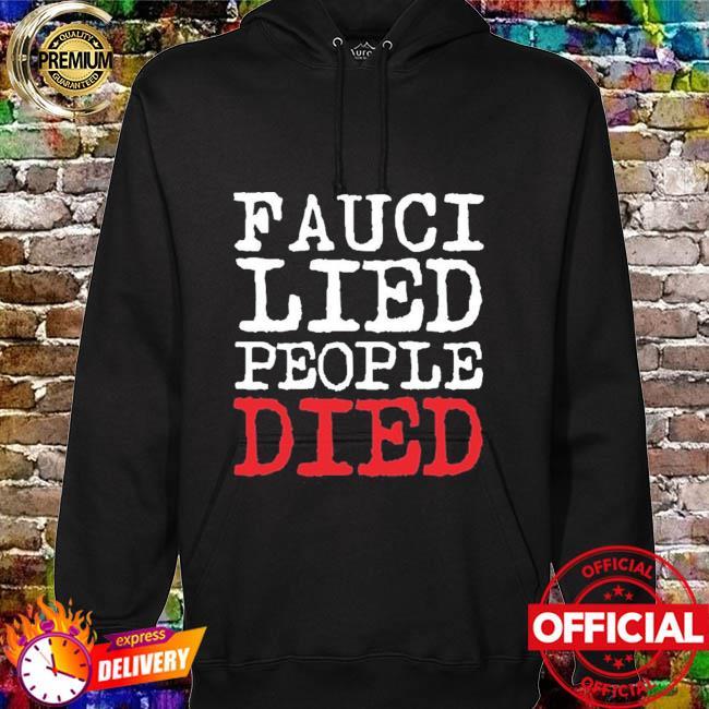 Fauci lied people died hoodie
