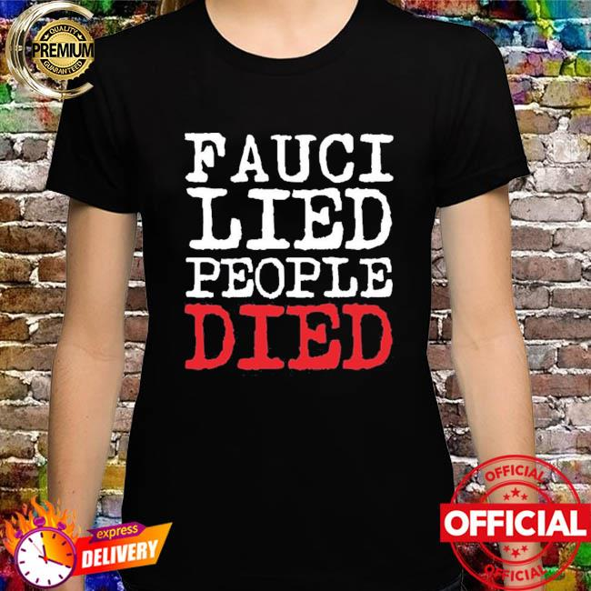 Fauci lied people died shirt