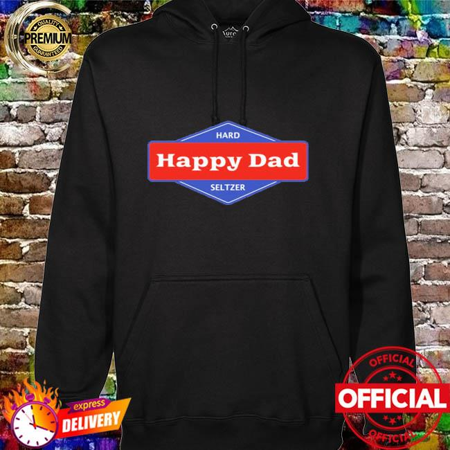 Happy dad hard seltzer hoodie