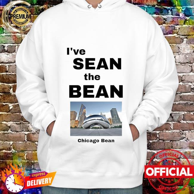 I've Sean The Bean Chicago Bean Shirt hoodie