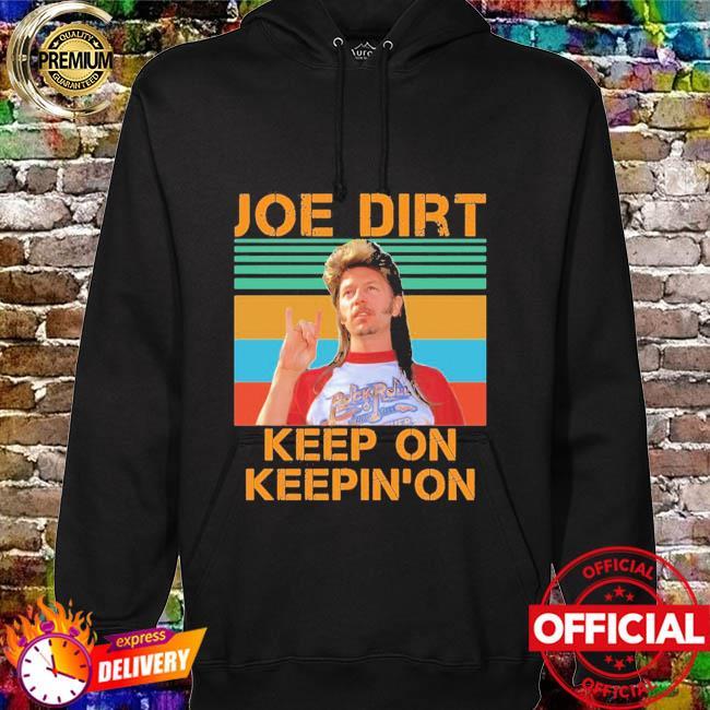 Joe dirt keep on keepin on vintage hoodie