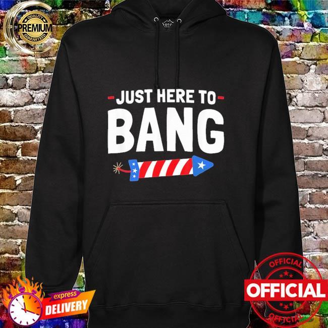 Just here to bang hoodie