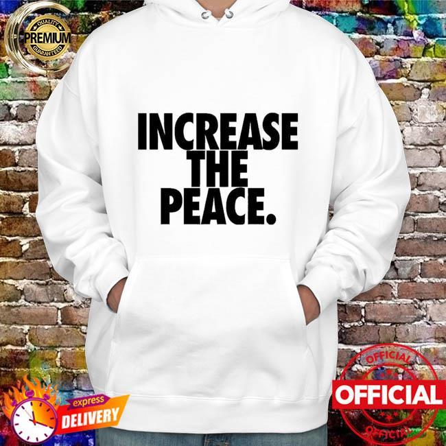 Lebron James Increase The Peace Shirt hoodie