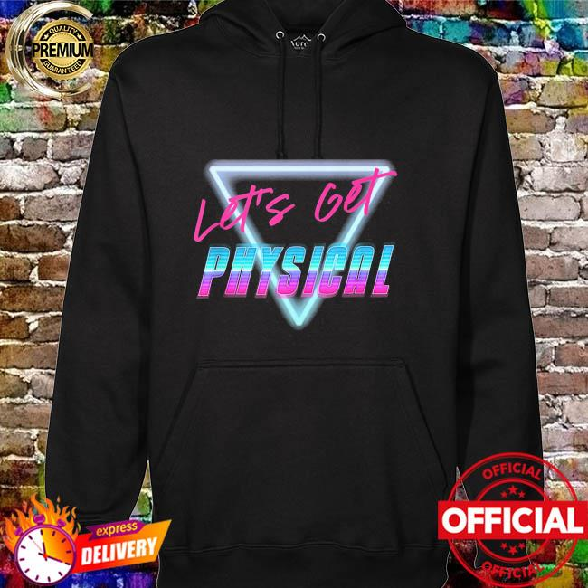 Let's get physical hoodie