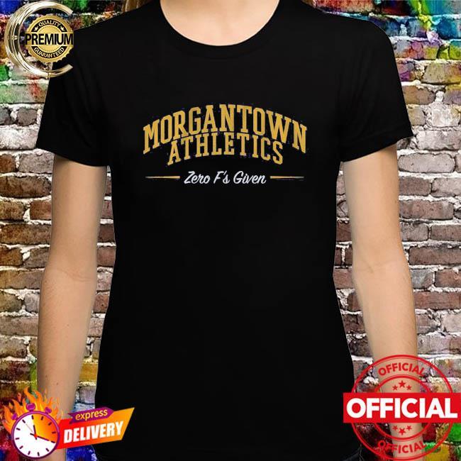 Morgantown athletics zero f's given shirt