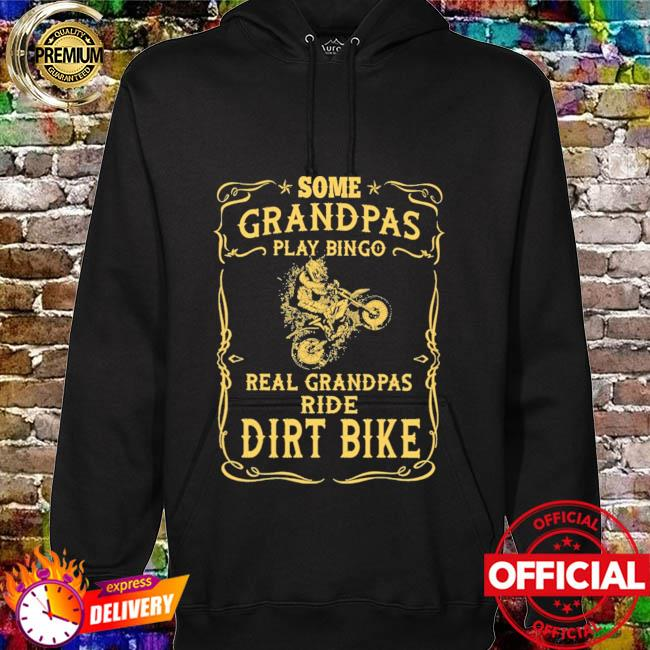 Motocross rider some grandpas play bingo real grandpas ride dirt bikes hoodie