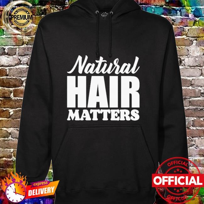 Natural Hair matters hoodie