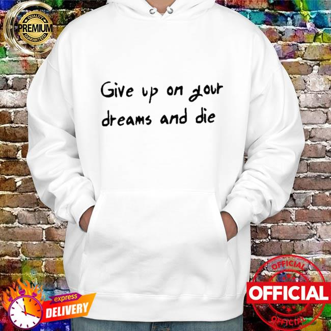 Official give up on your dreams and die hoodie