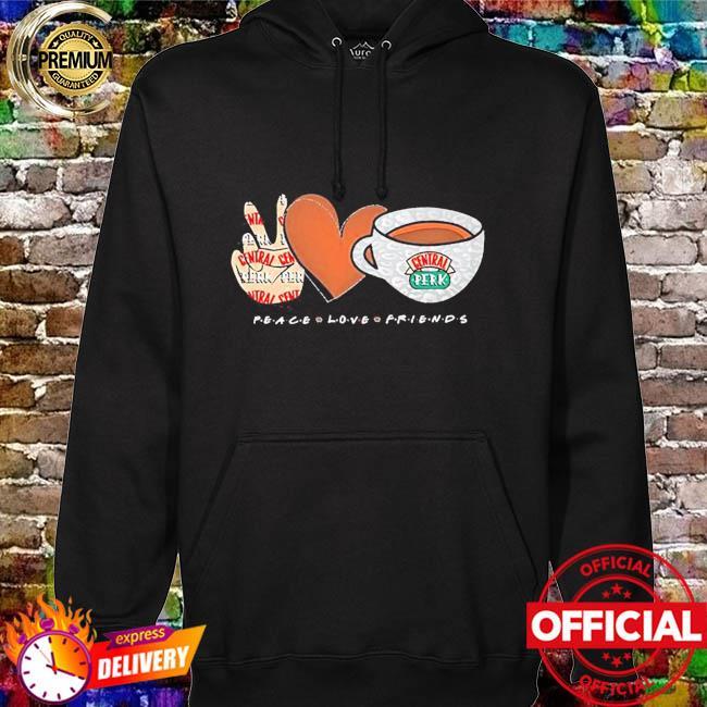 Peace love friends central perk hoodie