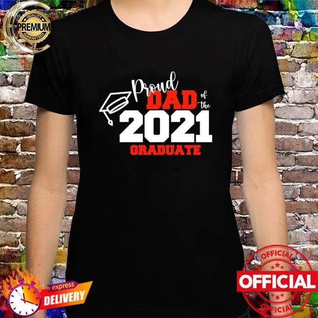 Proud dad of the 2021 graduate shirt