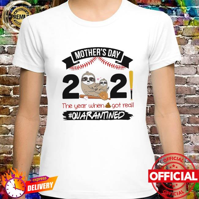 Sloth mother's day 2021 year when got really #quarantined shirt