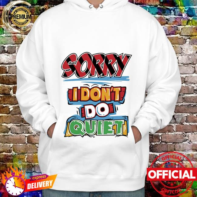 Sorry I don't do quiet hoodie