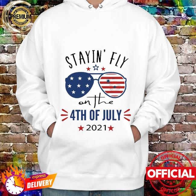 Stayin' fly on the 4yh of july 2021 Glasses American flag hoodie