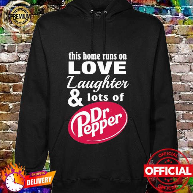 This home runs on love laughter and lots of dr pepper hoodie