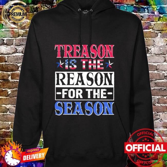 Treason is the reason for the season hoodie