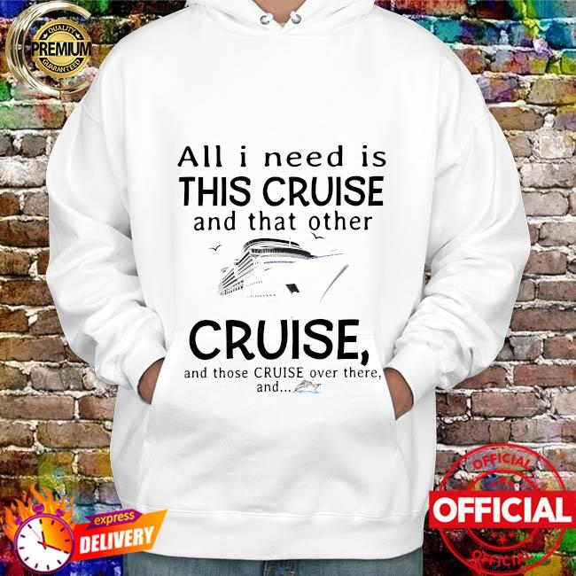 All I need is this cruise and that other cruise and those cruise over there and hoodie