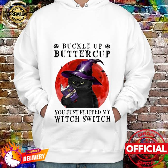Black Cat buckle up buttercup you just flipped my Witch Switch Halloweens hurt hoodie
