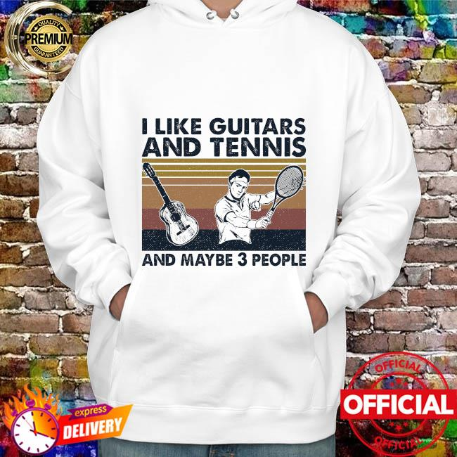 I like Guitars and Tennis and maybe 3 people vintage hoodie