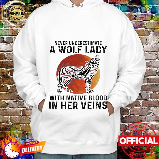 Never underestimate a Wolf lady with Native blood in her veins hoodie