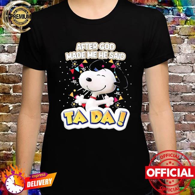 Snoopy after god made me he said Ta Da shirt