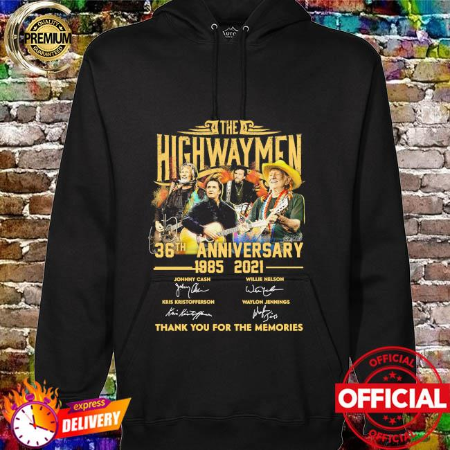 The Highwaymen 36th anniversary 1985 2021 thank you for the memories signatures hoodie