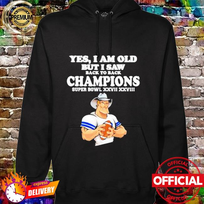 Yes I am old but I saw Cowboys back to back champions hoodie