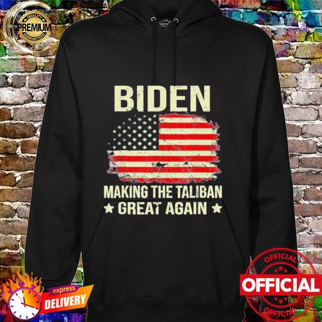 American Flag Joe Biden Making The Taliban Great Again Shirt hoodie