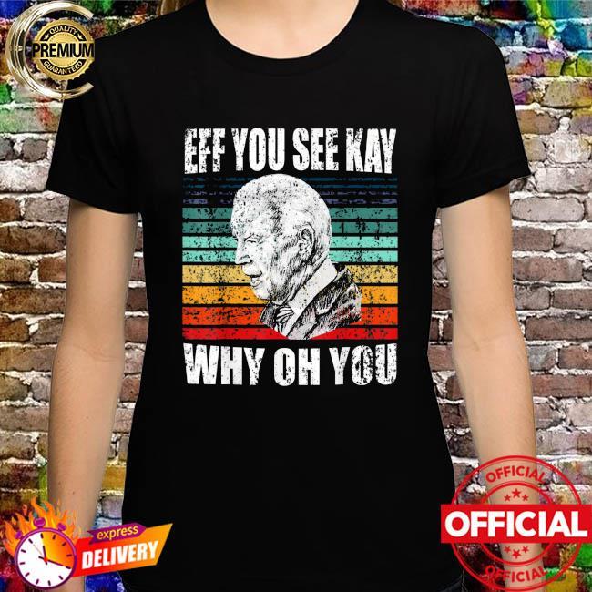 Anti-biden eff you see kay why oh you political usa vintage shirt
