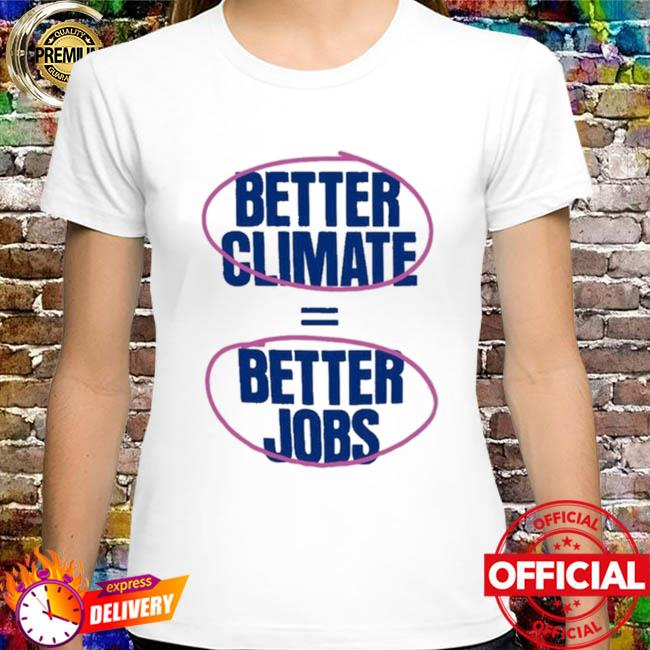 Better Climate And Better Jobs Shirt