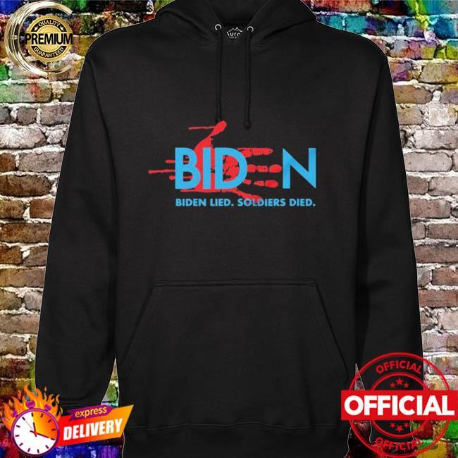 Biden Lied Soldiers Died T-s hoodie