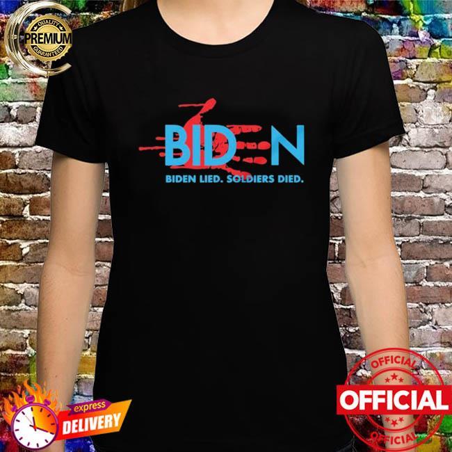 Biden Lied Soldiers Died T-shirt