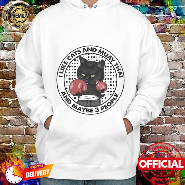 Black Cat I Like Cats And Muay Thai And Maybe Three People Shirt hoodie