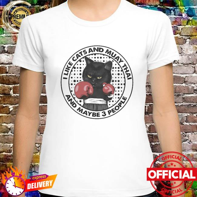 Black Cat I Like Cats And Muay Thai And Maybe Three People Shirt