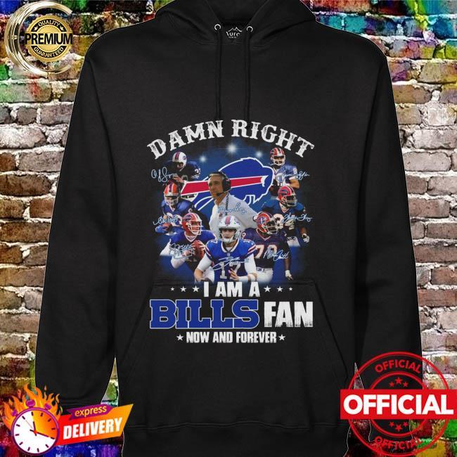 Buffalo Bills Football Teams 2021 Damn Right I Am A Bills Fan Now And Forever Signatures Shirt hoodie