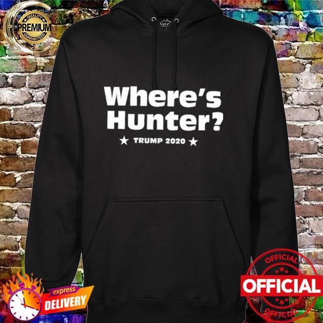 Donald Trump 2020 Campaign Where's Hunter Biden T Shirt hoodie