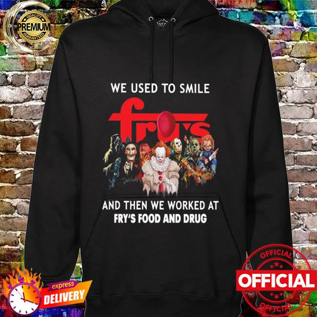 Horror Movie Chibi Characters We Used To Smile And Then We Worked At Fry's Food and Drug Logo Shirt hoodie