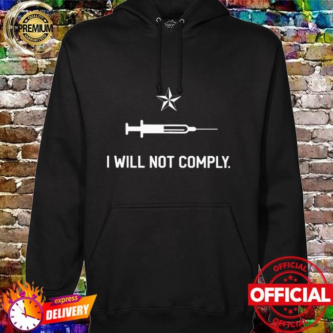 I Will Not Comply T-s hoodie