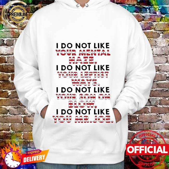Official I Do Not Like Your Mental Haze, Your Leftist Ways, Your Son On Blow And Your Mr Joe Shirt hoodie