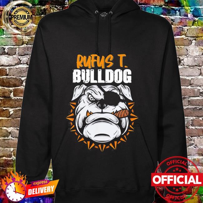 Rufus T Bulldog Shirt hoodie
