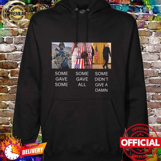 Some Gave Some Some Gave All And Some Didn't Give A Damn Shirt hoodie